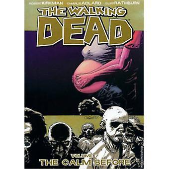 The Walking Dead - v. 7 - Calm Before by Robert Kirkman - Charlie Adlar