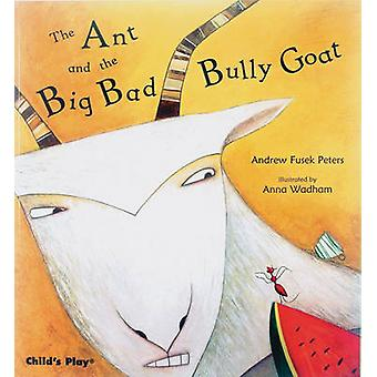 The Ant and the Big Bad Bully Goat by Andrew Peters - Anna Wadham - 9