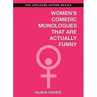 Women's Comedic Monologues That are Actually Funny by Alisha Gaddis -
