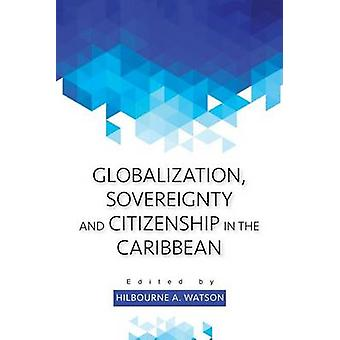 Globalization - Sovereignty and Citizenship in the Caribbean by Hilbo