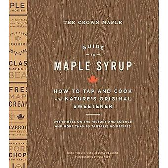 Der Krone-Ahorn-Leitfaden für Ahornsirup: Gewusst wie: Tippen Sie auf und mit der Natur Original Süßstoff kochen