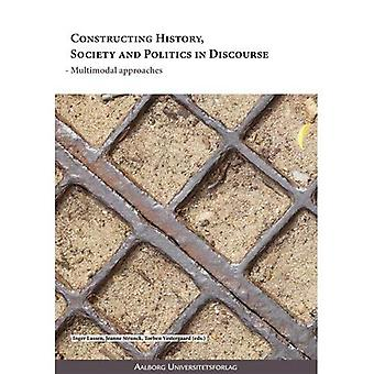 Constructing History, Society and Politics in Discourse: Multimodal Approaches