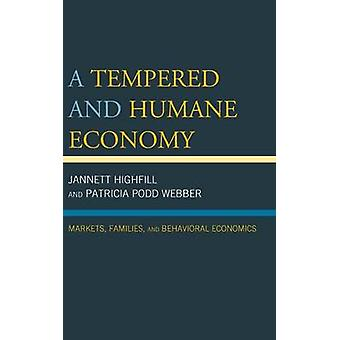 Tempered and Humane Economy Markets Families and Behavioral Economics by Highfill & Jannett