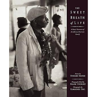 The Sweet Breath of Life A Poetic Narrative of the AfricanAmerican Family by The Kamoinge Workshop