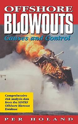 Offshore Blowouts Causes and Control by Holand & Per