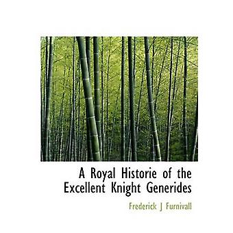 A Royal Historie of the Excellent Knight Generides by Furnivall & Frederick J