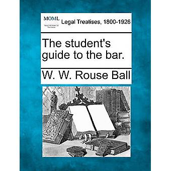 The students guide to the bar. by Ball & W. W. Rouse