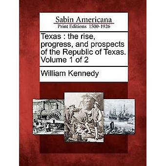 Texas  the rise progress and prospects of the Republic of Texas. Volume 1 of 2 by Kennedy & William
