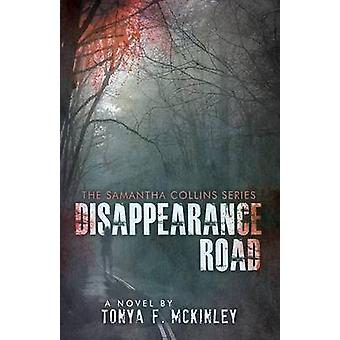 Disappearance Road The Samantha Collins Series by McKinley & Tonya F