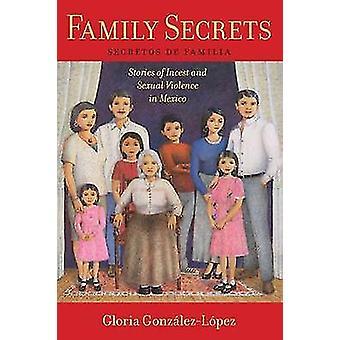 Familiengeheimnisse Geschichten von Inzest und sexueller Gewalt in Mexiko von GonzlezLpez & Gloria
