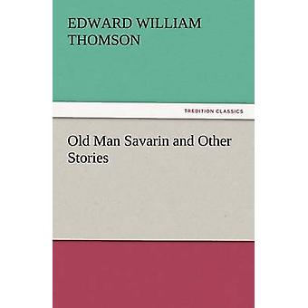 Old Man Savarin and Other Stories by Thomson & Edward William