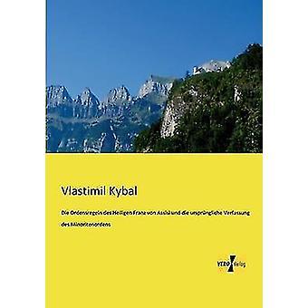 Die Ordensregeln des Heiligen Franz von Assisi und die ursprngliche Verfassung des Minoritenordens by Kybal & Vlastimil