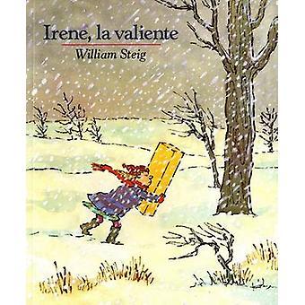 Irene - La Valiente by William Steig - William Steig - Teresa Mlawer