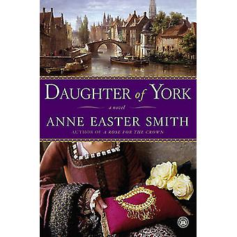 Daughter of York by Anne Easter Smith - 9780743277310 Book