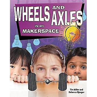 Wheels and Axles in My Makerspace by Tim Miller - 9780778733836 Book