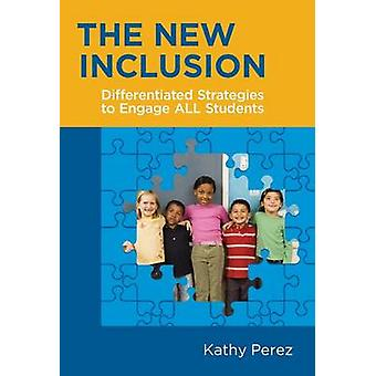 The New Inclusion - Differentiated Strategies to Engage All Students b
