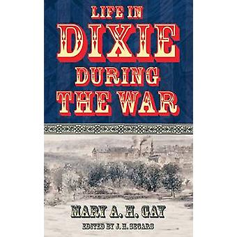 Life in Dixie During the War by Mary A. H. Gay - J. H. Segars - 97808