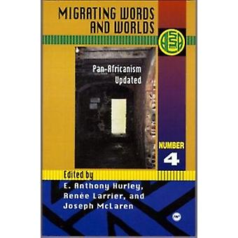 Migrating Words And Worlds - Pan-Africanism Updated by E.Anthony Hurle