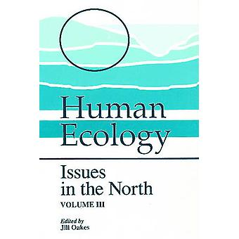 Human Ecology - Issues in the North by Jill Oakes - 9780919058941 Book