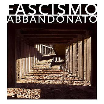 Fascismo Abbandonato by Dan Dubowitz - Patrick Duerden - Penny Lewis