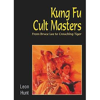 Kung Fu Cult Masters - From Bruce Lee to  -Crouching Tiger - by Leon Hun
