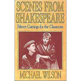 Scenes from Shakespeare - Fifteen Cuttings for the Classroom by Willia