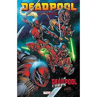 Deadpool Classic Volume 12 Deadpool Corps by Rob Liefeld & By artist Victor Gischler