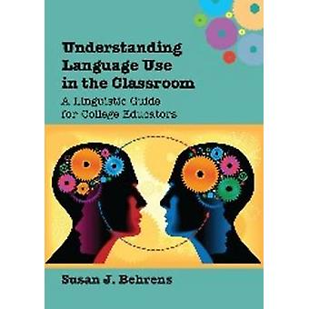 Understanding Language Use in the Classroom - A Linguistic Guide for C