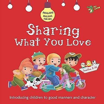Sharing What You Love: Good Manners and Character (Akhlaaq Building Series)