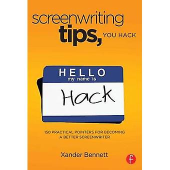 Screenwriting Tips You Hack by Xander Bennett