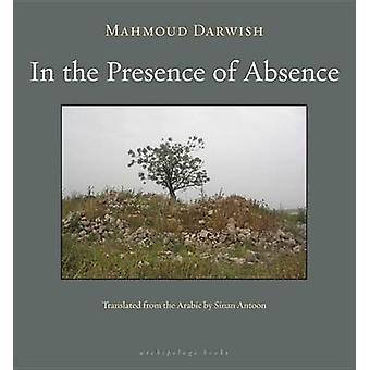 In the Presence of Absence by Mahmoud Darwish - Sinan Antoon - 978193