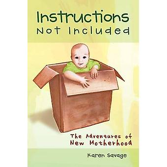 Instructions Not Included - The Adventures of New Motherhood by Karen
