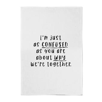 I'm Just As Confused As You Are About Why We're Together Cotton Tea Towel