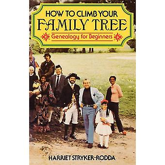 How to Climb Your Family Tree Genealogy for Beginners by StrykerRodda & Harriet