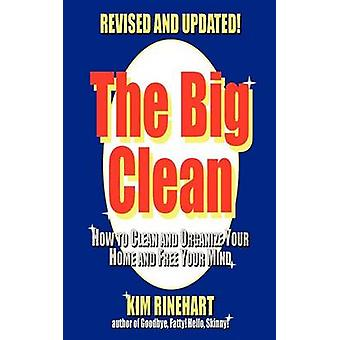 The Big Clean How to Clean and Organize Your Home and Free Your Mind Revised and Updated by Rinehart & Kim