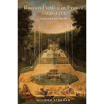 Rococo Fiction in France 16001715 Seditious Frivolity by Stedman & Allison