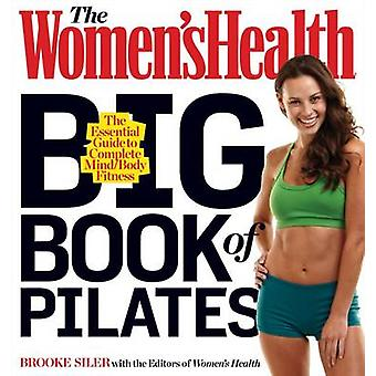 The Womens Health Big Book of Pilates  The Essential Guide to Total Body Fitness by Brooke Siler