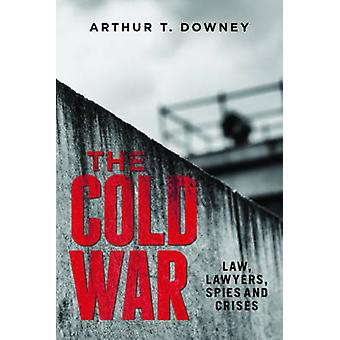 The Cold War  Law Lawyers Spies and Crises by Arthur T Downey