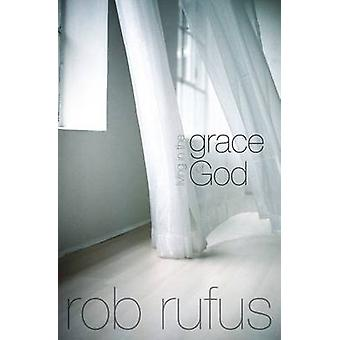 Living In The Grace Of God by Rufus & Rob