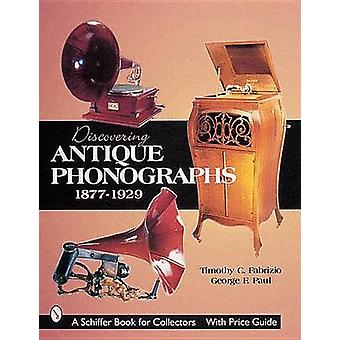 Discovering Antique Phonographs by Timothy C. Fabrizio - George F. Pa