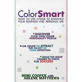 Color Smart How to Use Color to Enhance Your Business and Personal Life by Cooper & Mimi
