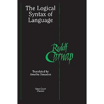 The Logical Syntax of Language by Carnap & Rudolf