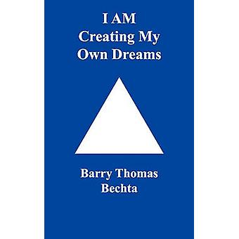 I Am Creating My Own Dreams by Bechta & Barry Thomas