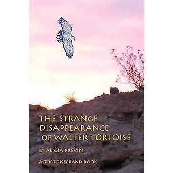 The Strange Disappearance of Walter Tortoise von Previn & Alicia L.