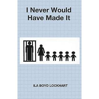 I Never Would Have Made It by Boyd Lockhart & Ila