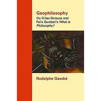 "Geophilosophy - On Gilles Deleuze and Felix Guattari's """"Wha"
