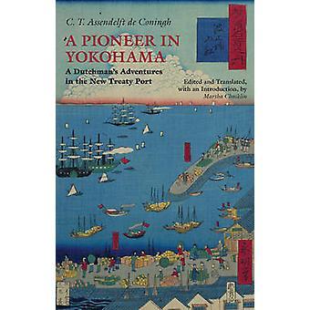 Pioneer in Yokohama - A Dutchman's Adventures in the New Treaty Port b