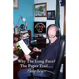 Why The Long Face The Paper Trail by Bryer & Philip