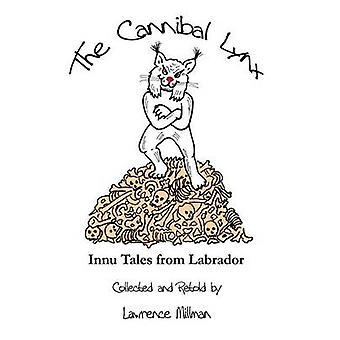 The Cannibal Lynx Innu Tales from Labrador by Millman & Lawrence
