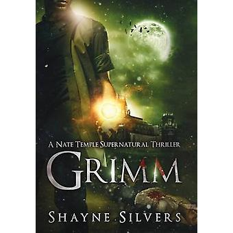 Grimm A Novel in The Nate Temple Supernatural Thriller Series by Silvers & Shayne